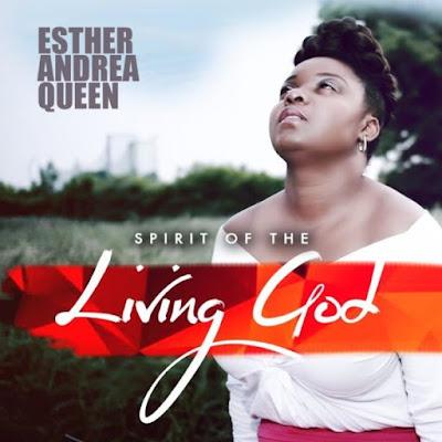Gospel Song; Esther Andrea Queen – Spirit Of The Living God