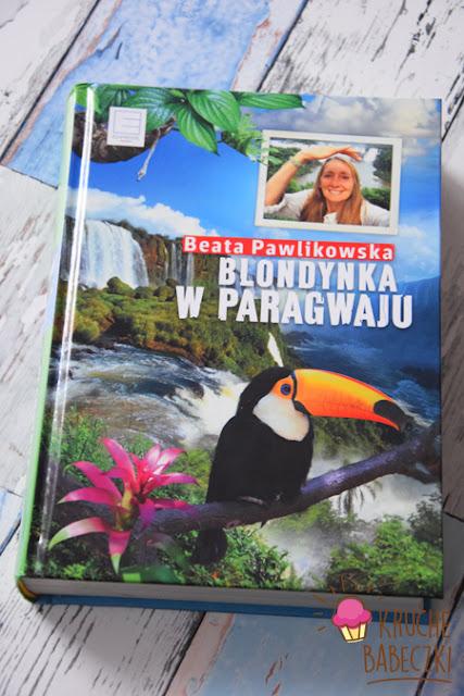 """""""Blondynka w Paragwaju"""" Beata Pawlikowska"""