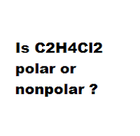 Is C2H4Cl2 polar or nonpolar ?