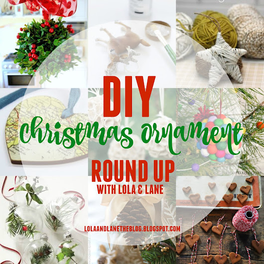 DIY Christmas Ornament Round Up ~ Lola & Lane