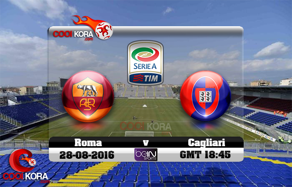 مشاهدة مباراة كالياري وروما اليوم 28-8-2016 في الدوري الإيطالي