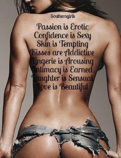 Passion is Erotic, Confidence is Sexy, Skin is Tempting, Kisses are Addictive, Lingerie is Arousing, Intimacy is Earned, Laughter is Sensual, Love is Beautiful.