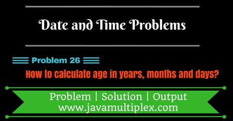Java program that calculates age in year, month and days.