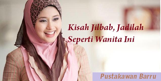 Kisah Jilbab, Jadilah Seperti Wanita Ini