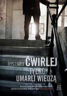 Ryszard Ćwirlej - Tylko umarli wiedzą