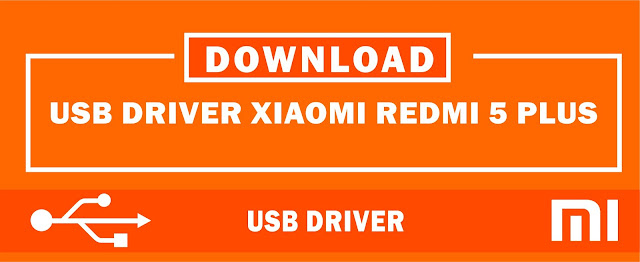 Download USB Driver Xiaomi Redmi 5 Plus for Windows