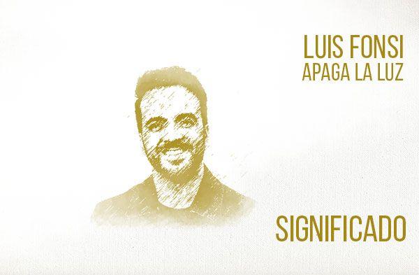 Apaga La Luz significado de la canción Luis Fonsi.