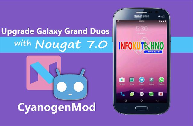 Upgrade Galaxy Grand Duos dengan CM14 Nougat 7.0 Terupdate