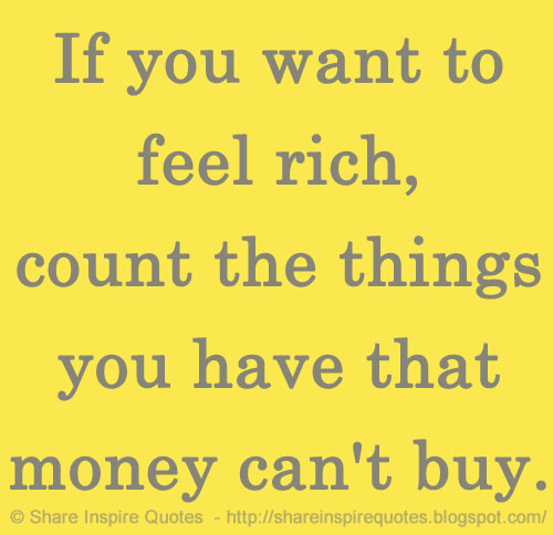 Quotes About Things You Can T Have: If You Want To Feel Rich, Count The Things You Have That