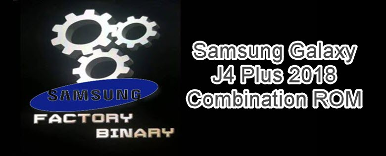 Galaxy J4 Plus Combination ROM | Combination SM-J415F - Android Ghost