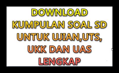 Kumpulan Bahan Soal SD Untuk Ulangan, UTS,UKK dan UAS Lengkap