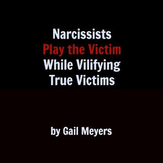 Narcissists Play the Victim While Vilifying True Victims by Gail Meyers