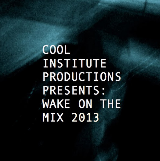 Exclusivo Bassicamente!!!! - COOL INSTITUTE PRODUCTIONS PRESENTS: WAKE ON THE MIX 2013 - YA SOMOS 200 EN FACEBOOK!!!