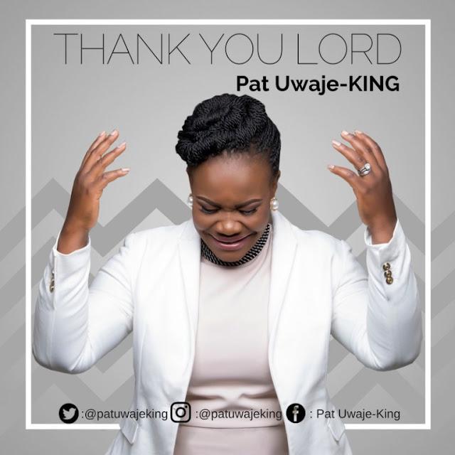 Video: Pat Uwaje King – Thank You Lord