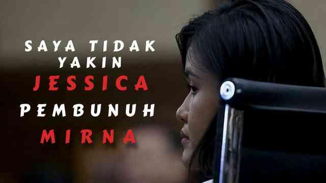 Saya Tidak Yakin Jessica Pembunuh Mirna