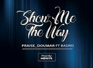 "[Music] Praise_Doumar ft Badro ""Show Me the Way"""
