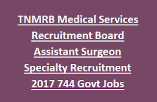 TNMRB Medical Services Recruitment Board Assistant Surgeon Specialty Recruitment 2017 744 Govt Jobs Online