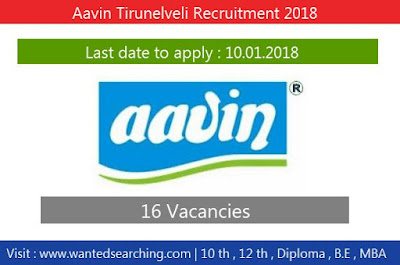 Aavin Tirunelveli Recruitment 2018 , 16 Vacancies for Manager (P & I), Manager (Engg) and more vacancies