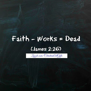 Faith without works is dead. (James 2:26)