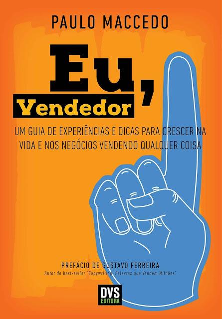 Eu, vendedor Um guia de experiências e dicas para crescer na vida e nos negócios vendendo qualquer coisa - Paulo Maccedo.jpg