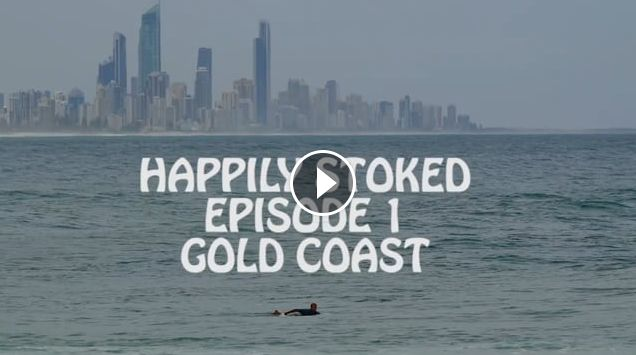 Happily Stoked - Episode 1 - Gold Coast