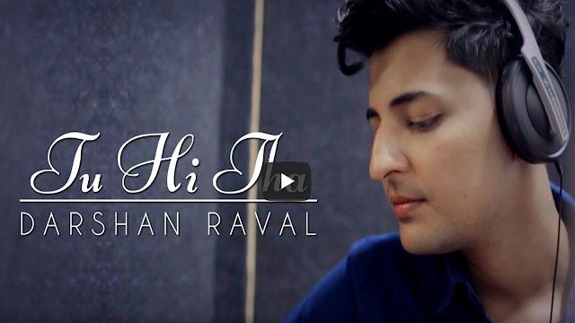 Tu Hi Tha Lyrics - Darshan Raval - U Me Aur Ghar