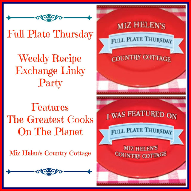 Full Plate Thursday, 408 Linky Party at Miz Helen's Country Cottage