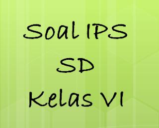 SOAL IPS KELAS 6