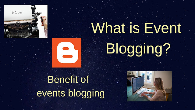 What is Event Blogging?What is the benefit of  event blogging?Which nishe can you choose as an event blog - Tech Teacher Debashree