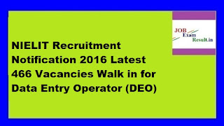 NIELIT Recruitment Notification 2016 Latest 466 Vacancies Walk in for Data Entry Operator (DEO)