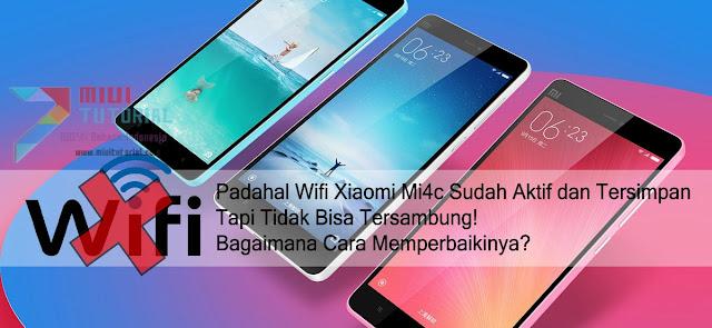 Padahal Wifi Xiaomi Mi4c Sudah Aktif dan Tersimpan, tapi Tidak Bisa Tersambung! Bagaimana Cara Memperbaikinya?