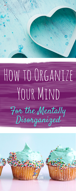 How to Organize Your Mind (For the Mentally Disorganized) | #mentalhealth #selfcare #organize