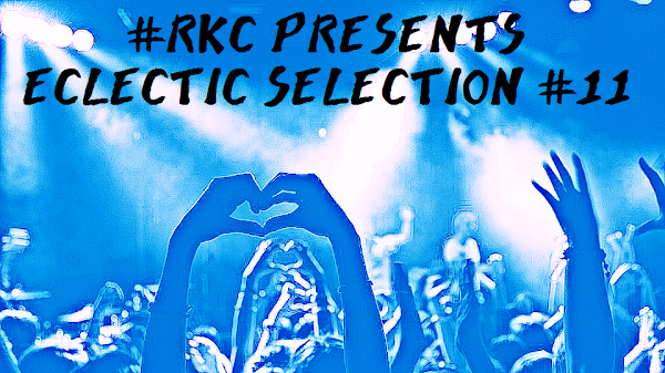 #RKC Presents Eclectic Selection #11 - The Complete Playlist