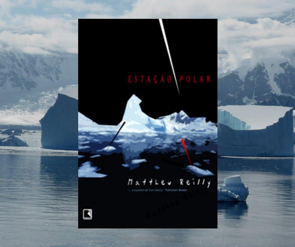 Resenha: Estação Polar, de Matthew Reilly