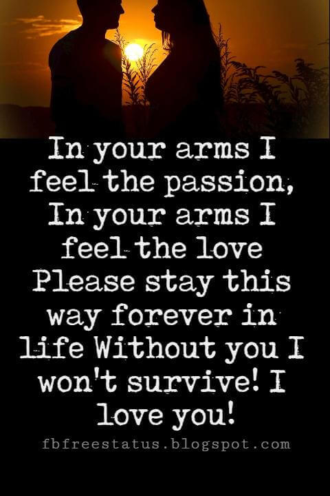 Love Text Messages, In your arms I feel the passion, In your arms I feel the love Please stay this way forever in life Without you I won't survive! I love you!