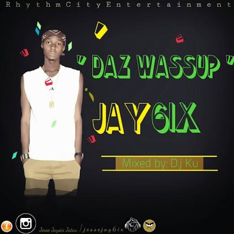 MUSIC: DAZ WASSUP - JAY 6IX ( m&m Dj ku )