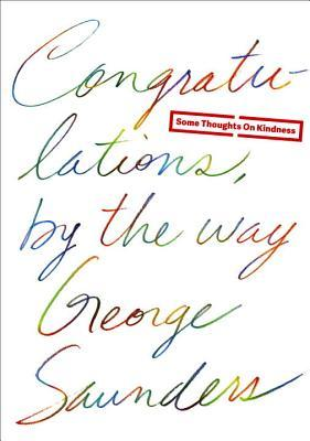 Congratulations By The Way George Saunders