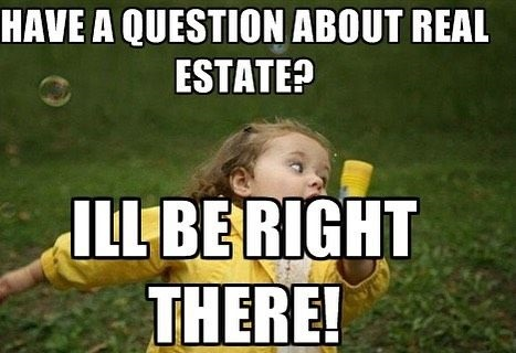 Funny Real Estate Memes - I will Be Right There