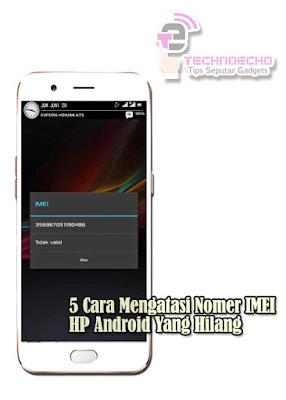 Cara Mengatasi Nomer IMEI HP Android Yang Hilang