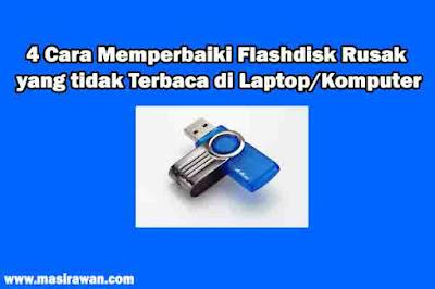 4 Cara Memperbaiki Flashdisk Rusak yang Tidak Terbaca di Laptop/Komputer