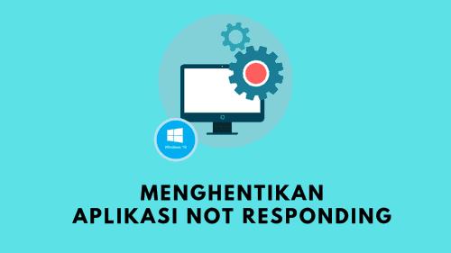Begini Cara Menghentikan Aplikasi Not Responding di Windows