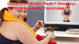 Obezitenin Nedeni Nedir? Obeziteyi Yenmek İçin Neler Yapılmalıdır?