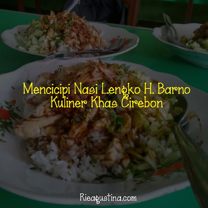 Mencicipi Nasi Lengko H.  Barno Kuliner Khas Cirebon