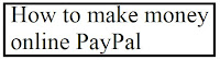 How to make money online paypal