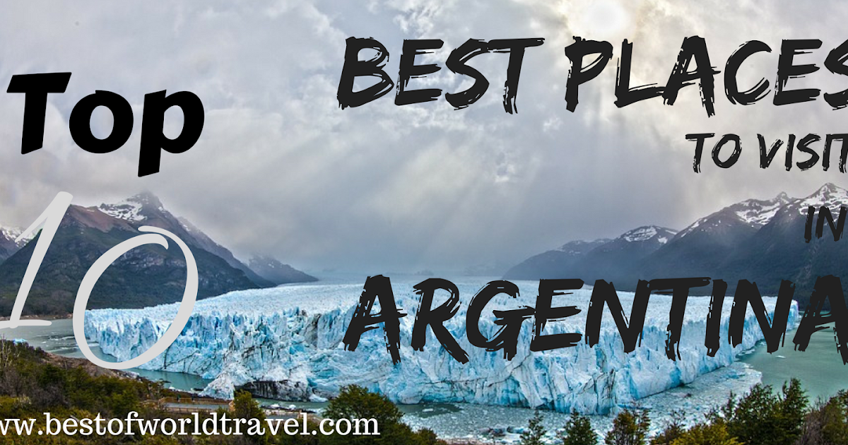 10 Best Places To Visit In Argentina Best Of World Travel