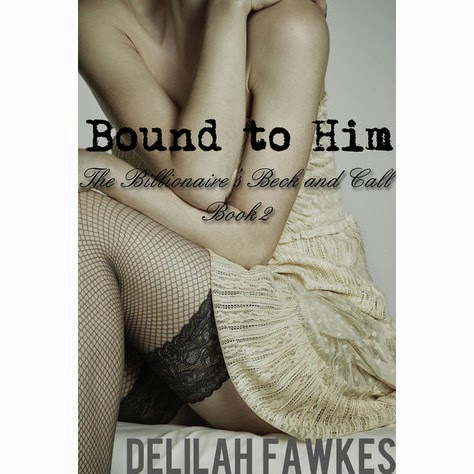 Bound to Him: The Billionaire's Beck and Call Book 2 by Delilah Fawkes