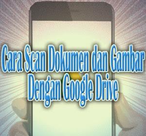 Android: Cara Scan Dokumen dan Gambar Dengan Google Drive