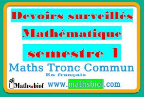 Devoirs surveillés maths tcs et tct -semestre1-Tronc Commun Bac International