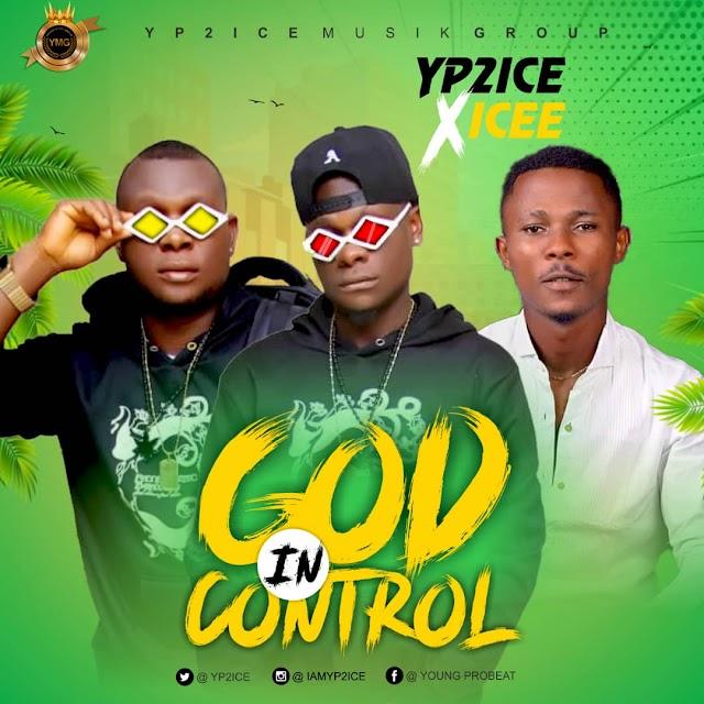 [AUDIO] YP2ICE FT ICEE - GOD IN CONTROL