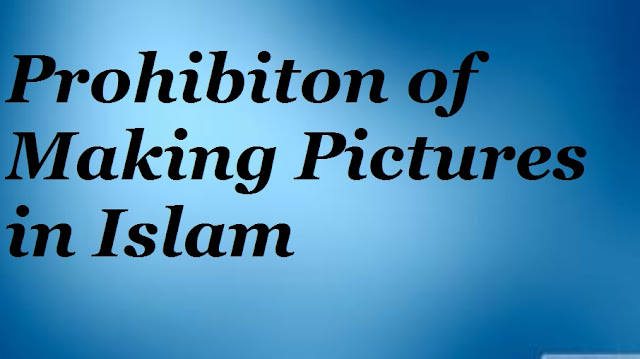 Prohibiton of Making Pictures in Islam